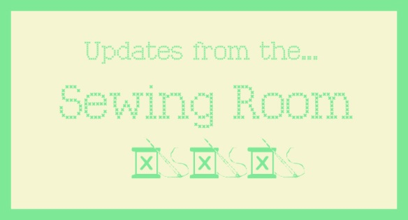 Updates from the sewing room